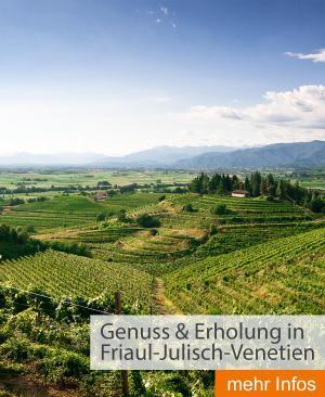 Genuss & Erholung in Friaul-Julisch-Venetien